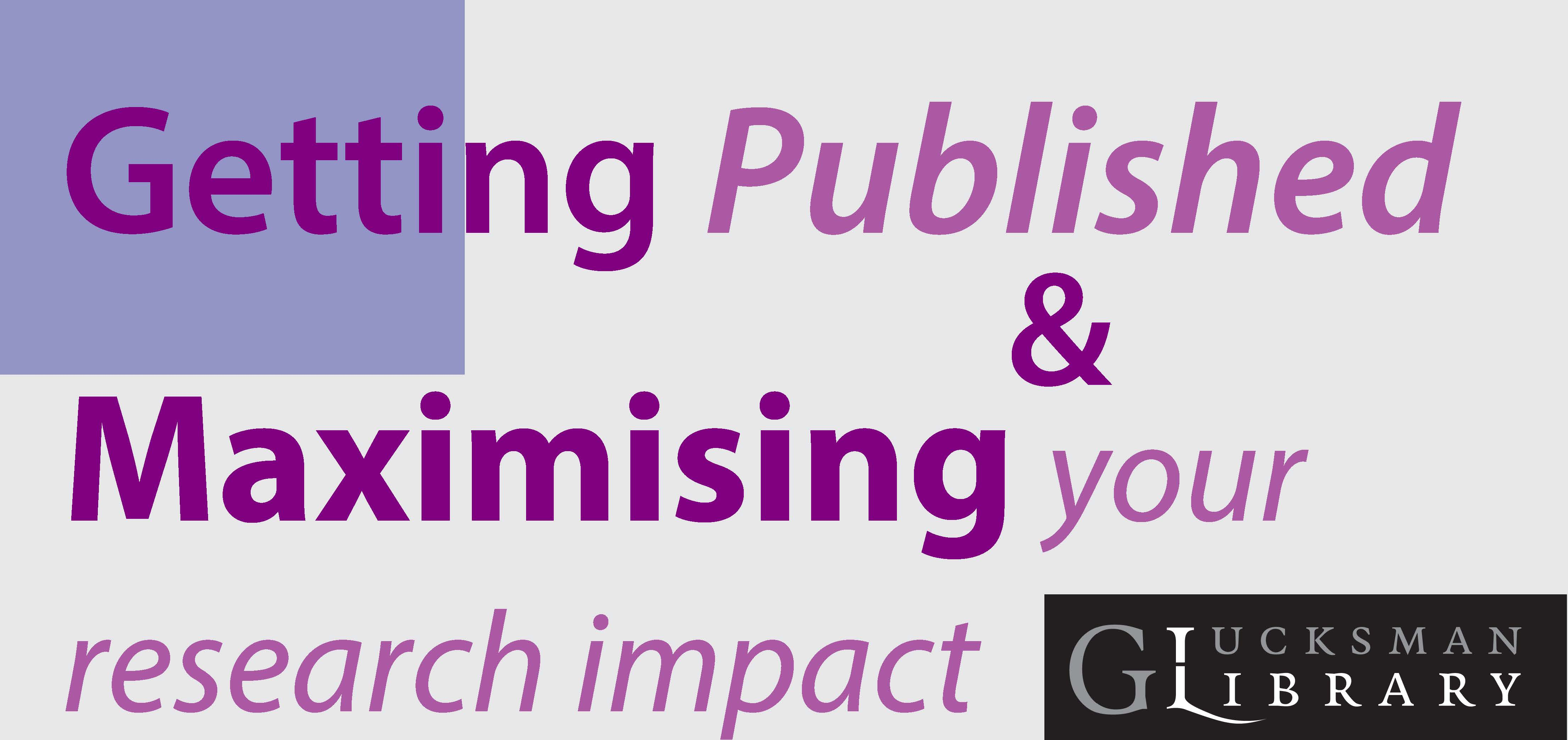 Getting Published & Maximising your Research Impact