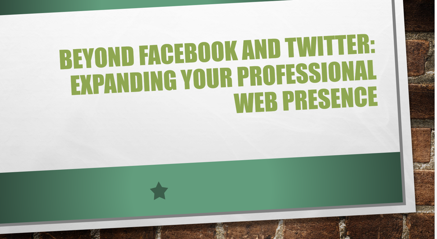 Beyond Facebook and Twitter: Expanding Your Professional Web Presence