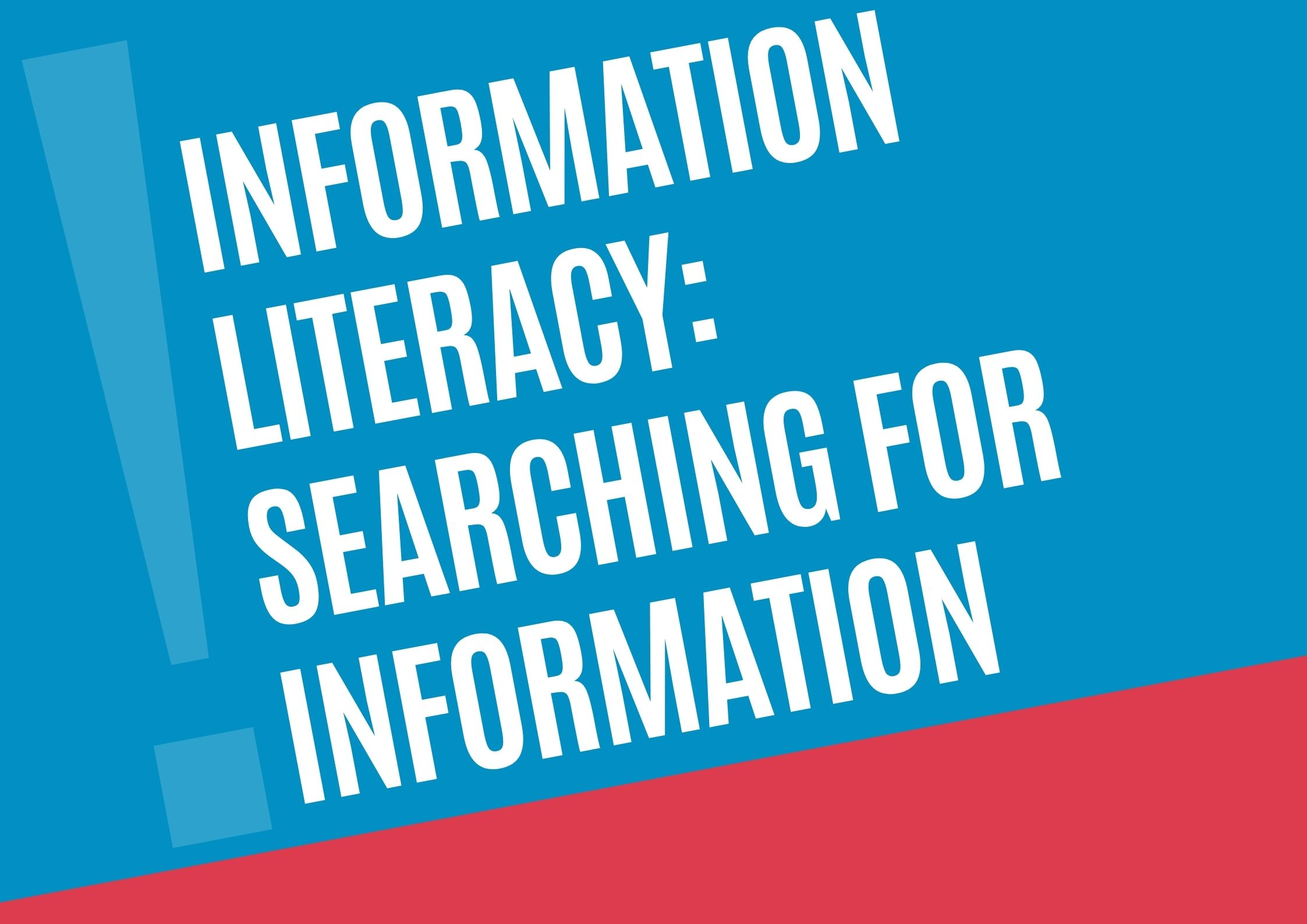 [GSE] Information Literacy: Searching for Information